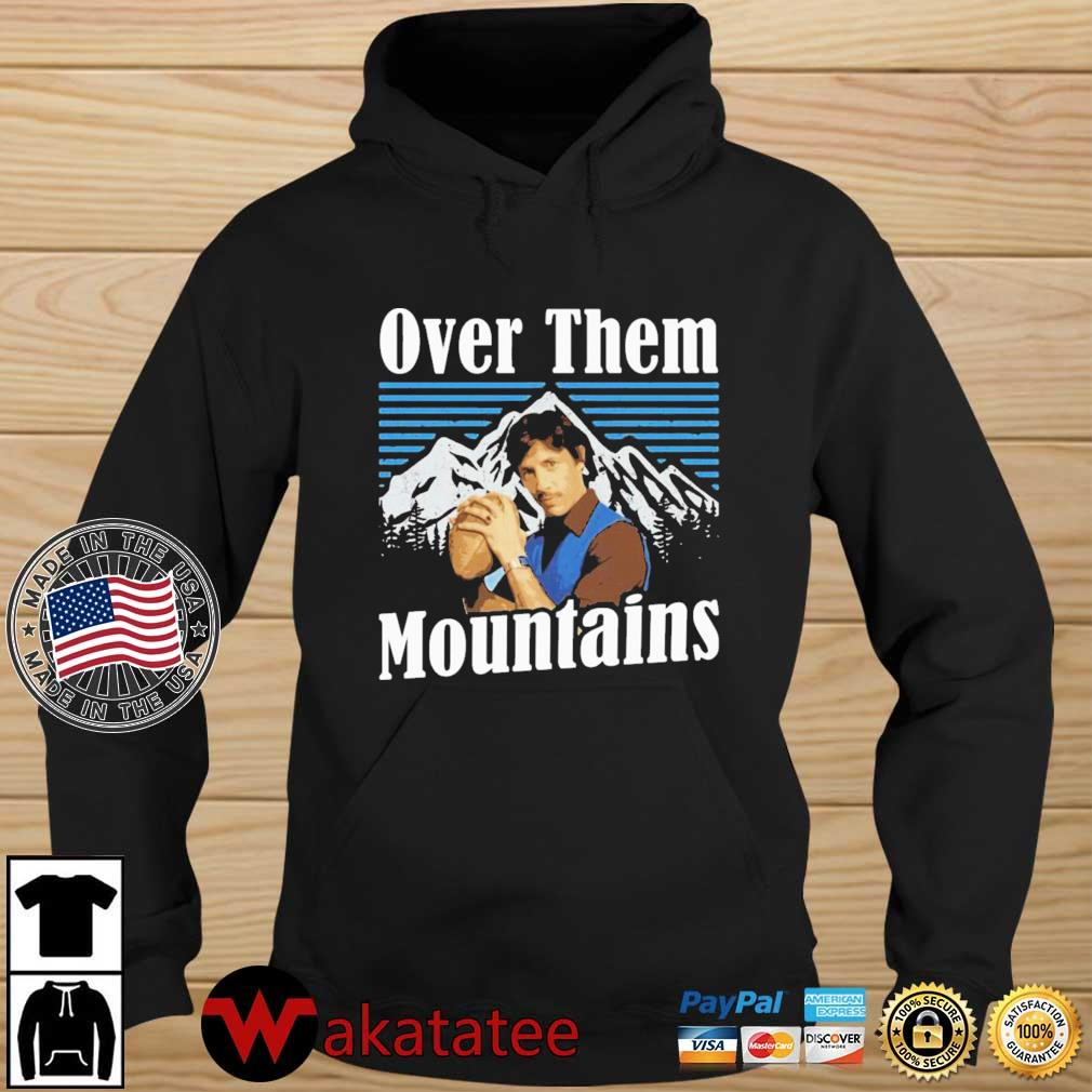 Uncle Rico Over Them Mountains Shirt Wakatatee hoodie den