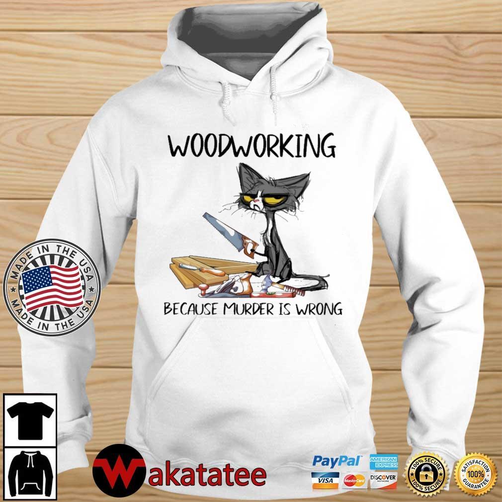 Black cat woodworking because murder is wrong s Wakatatee hoodie trang