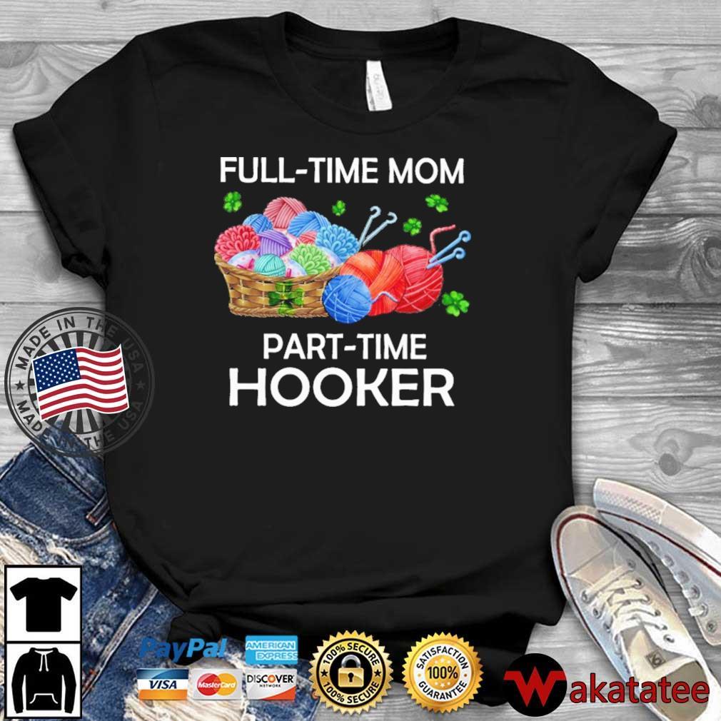 Full-time mom part-time hooker shirt