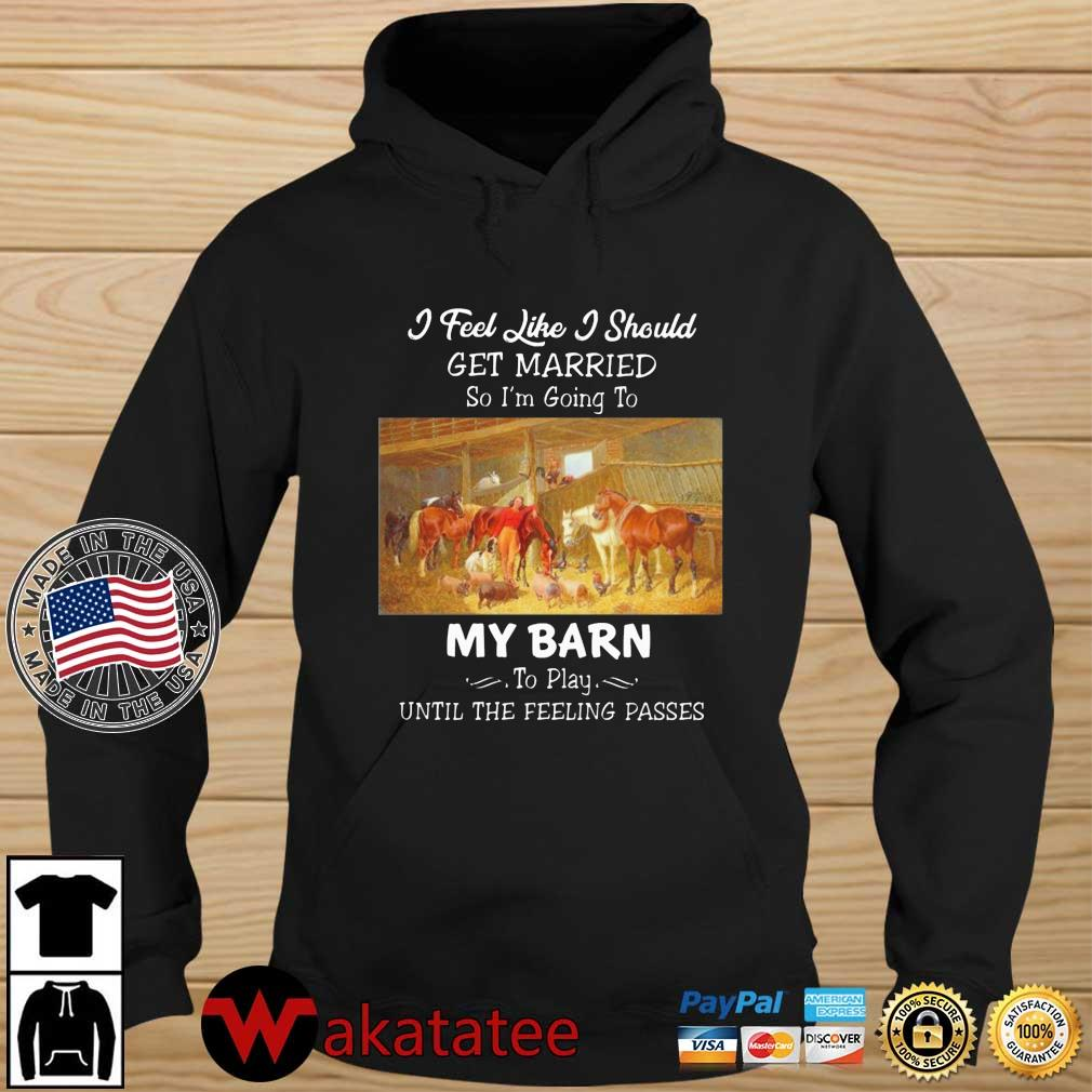 Horses I feel like I should get married so I'm going to my barn to play until the feeling passes s Wakatatee hoodie den