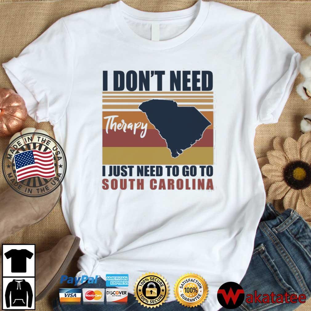 I Don't Need Therapy I Just Need To Go South Carolina Shirt