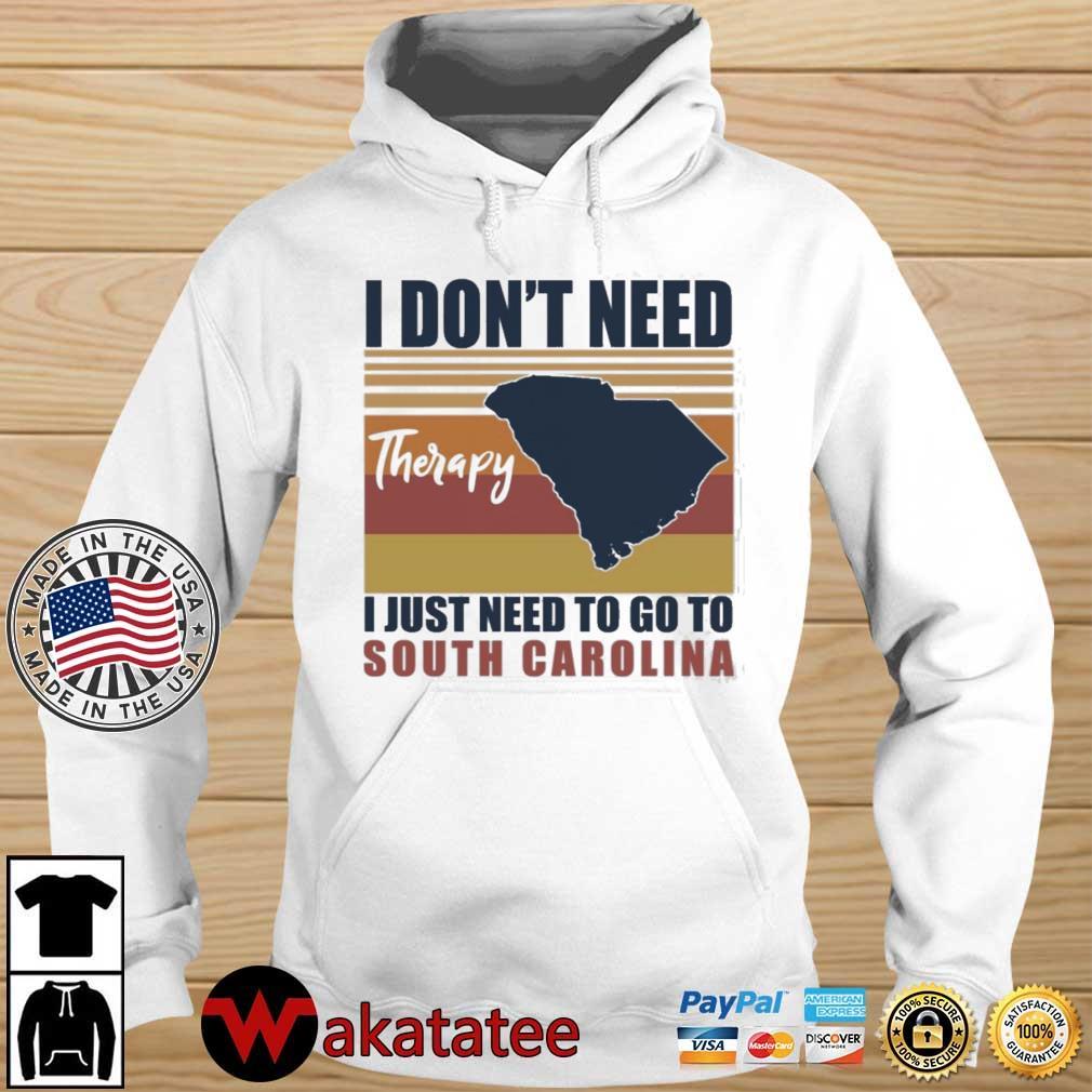 I Don't Need Therapy I Just Need To Go South Carolina Shirt Wakatatee hoodie trang