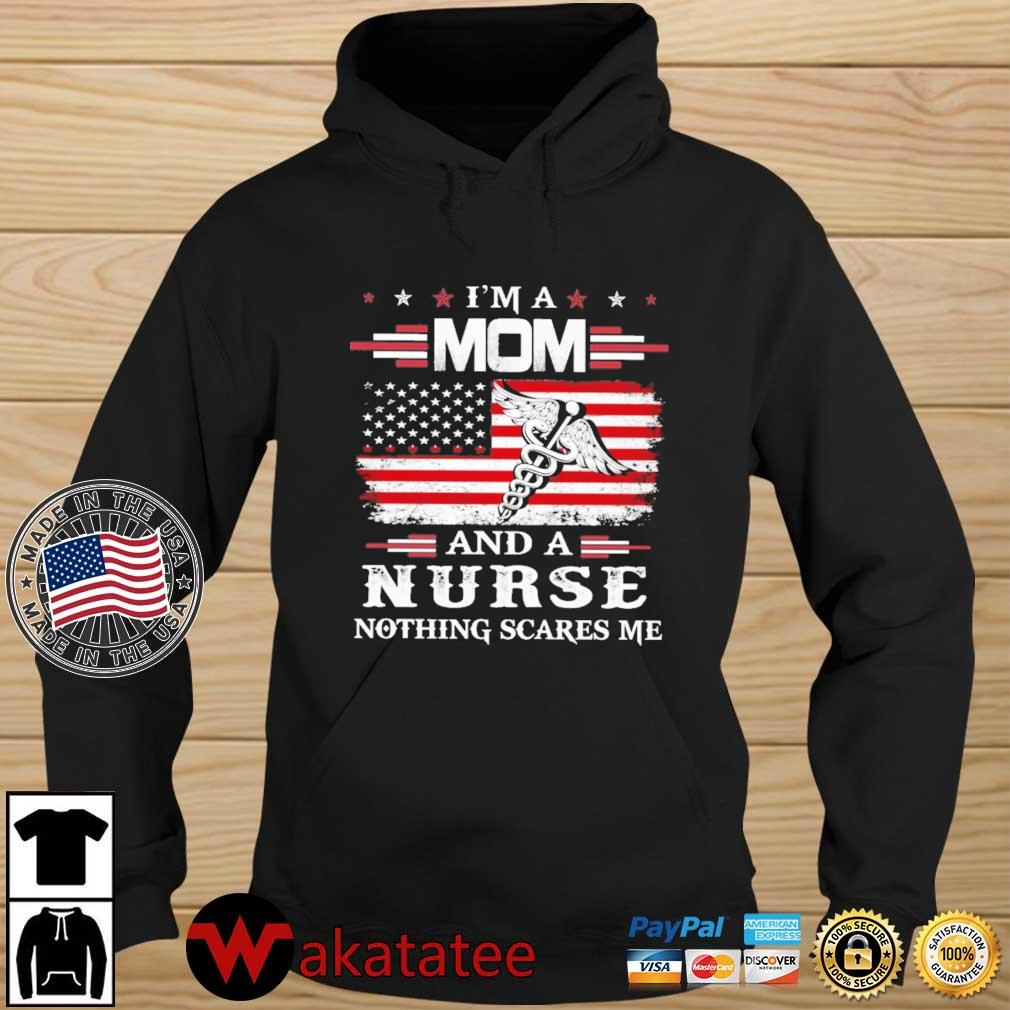 I'm a mom and a nurse nothing scares Me American flag s Wakatatee hoodie den