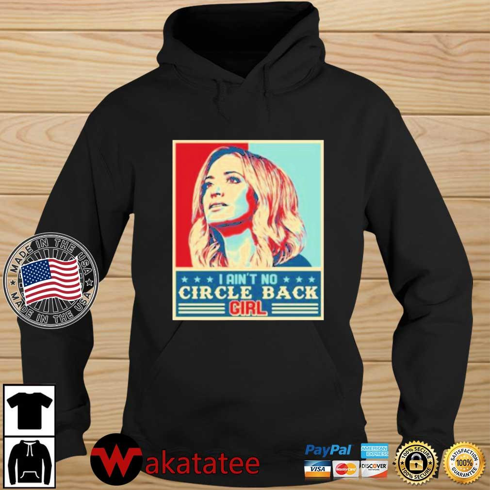 Kayleigh McEnany I Ain't No Circle Back Girl Shirt Wakatatee hoodie den