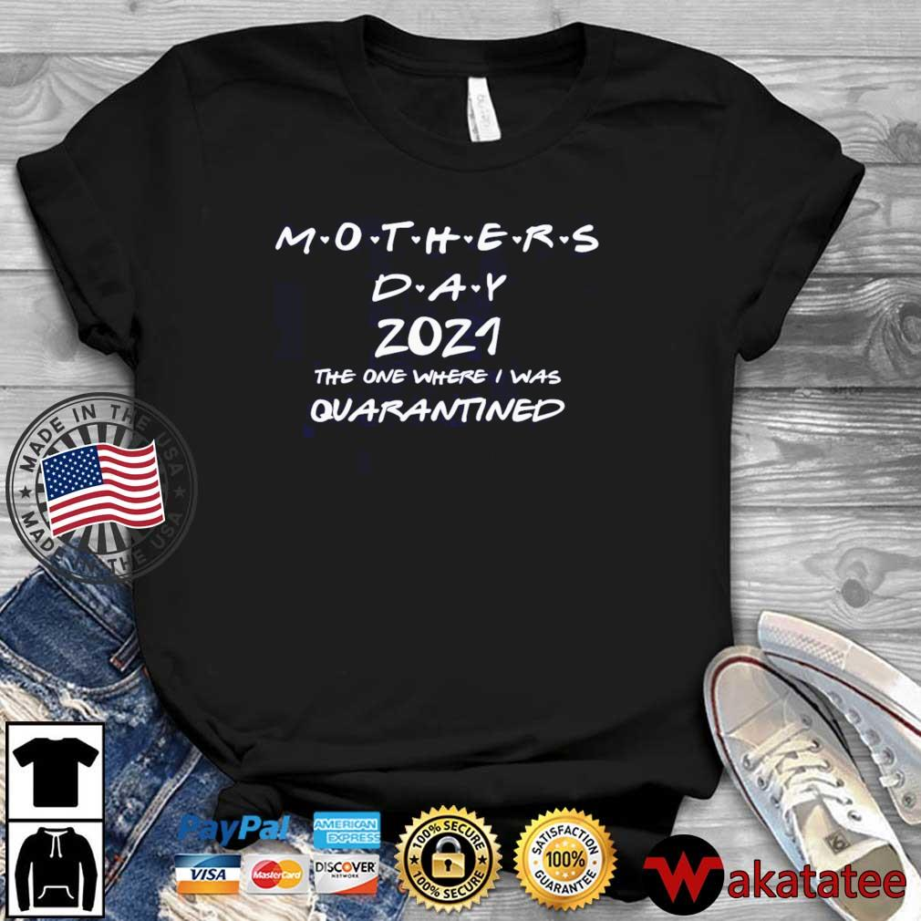 Mothers Day 2021 The One Where I Was Quarantined Shirt