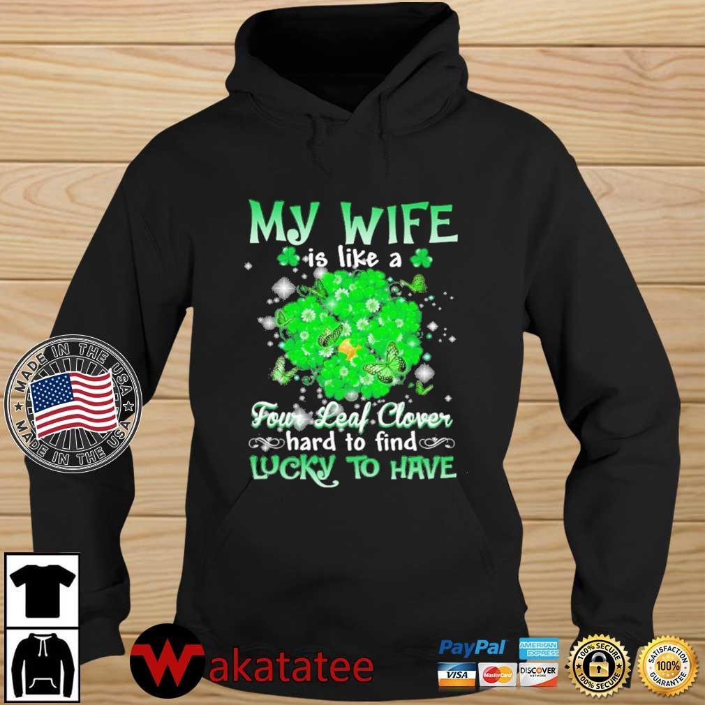 My wife is like a four leaf clover hard to find lucky to have St Patrick's Day s Wakatatee hoodie den
