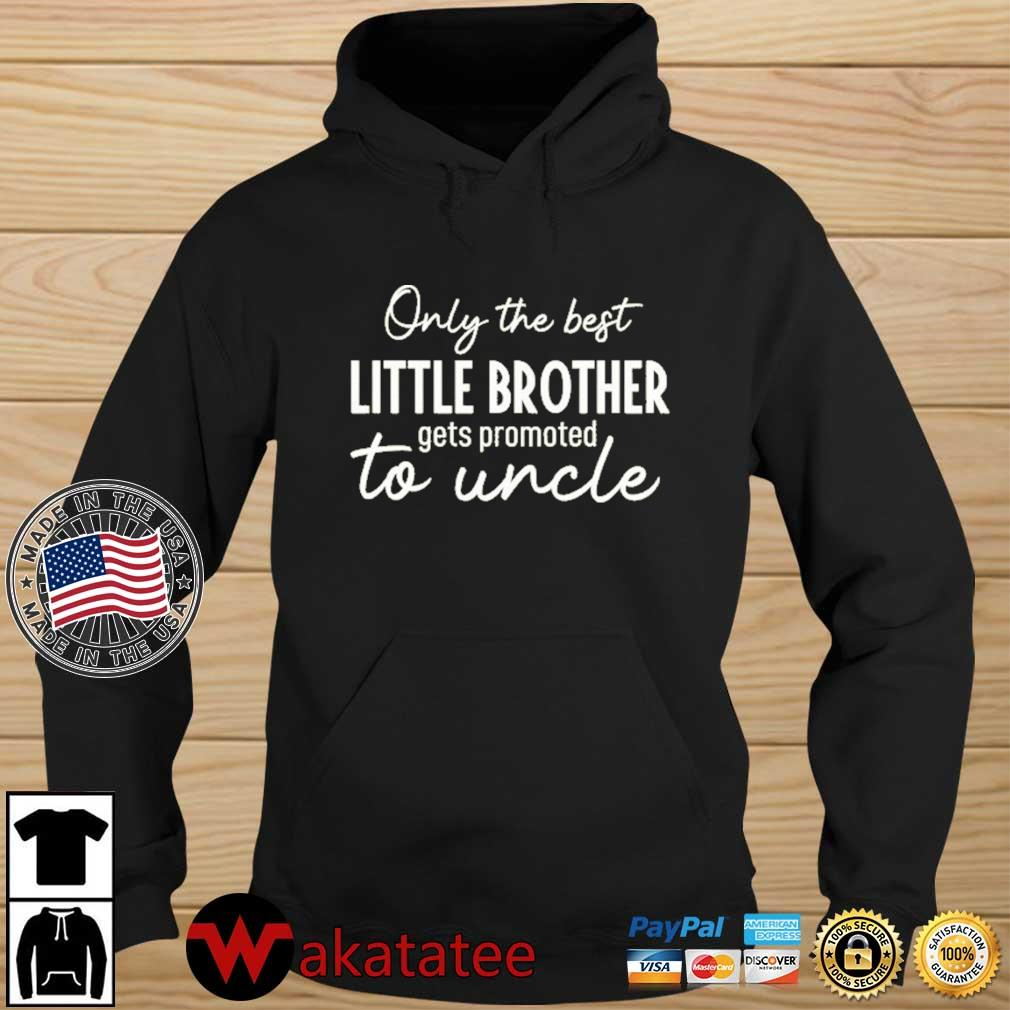 Only The Best Little Brother Gets Promoted To Uncle Shirt Wakatatee hoodie den