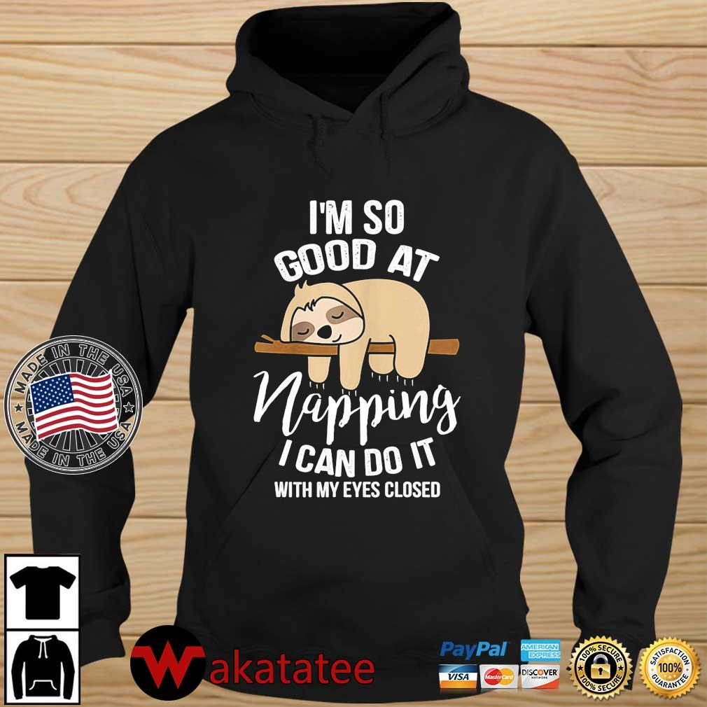 Sloth I'm so good at napping I can do it with my eyes closed s Wakatatee hoodie den