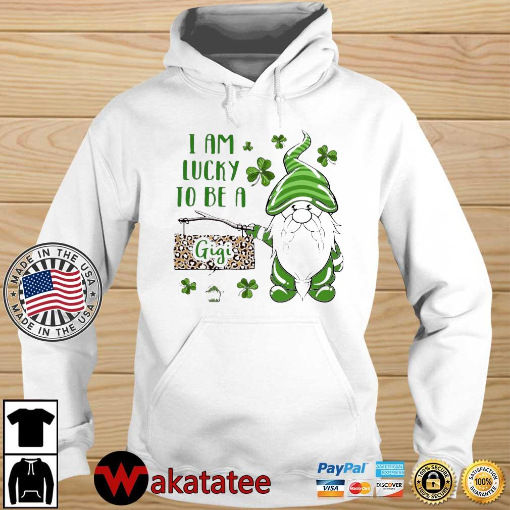 St Patrick's Gnomes I Am Lucky To Be A Gigi Shirt Wakatatee hoodie trang