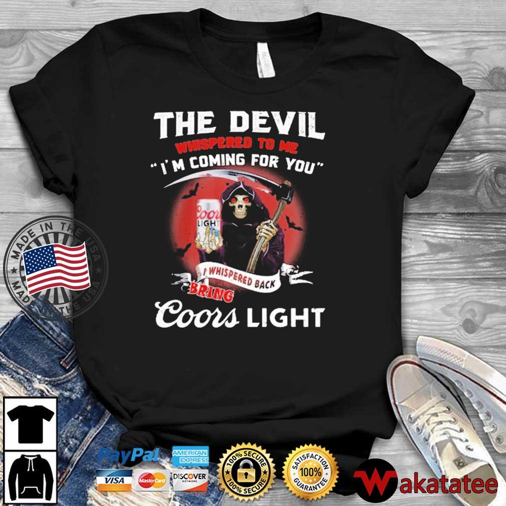 The Devil Whispered To Me I'm Coming For You Coor Light Black Bring Death Shirt
