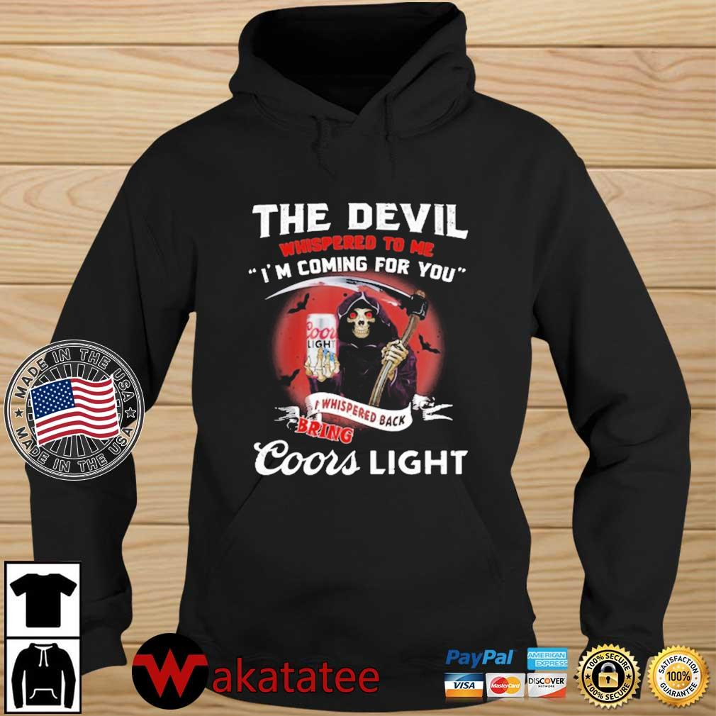 The Devil Whispered To Me I'm Coming For You Coor Light Black Bring Death Shirt Wakatatee hoodie den
