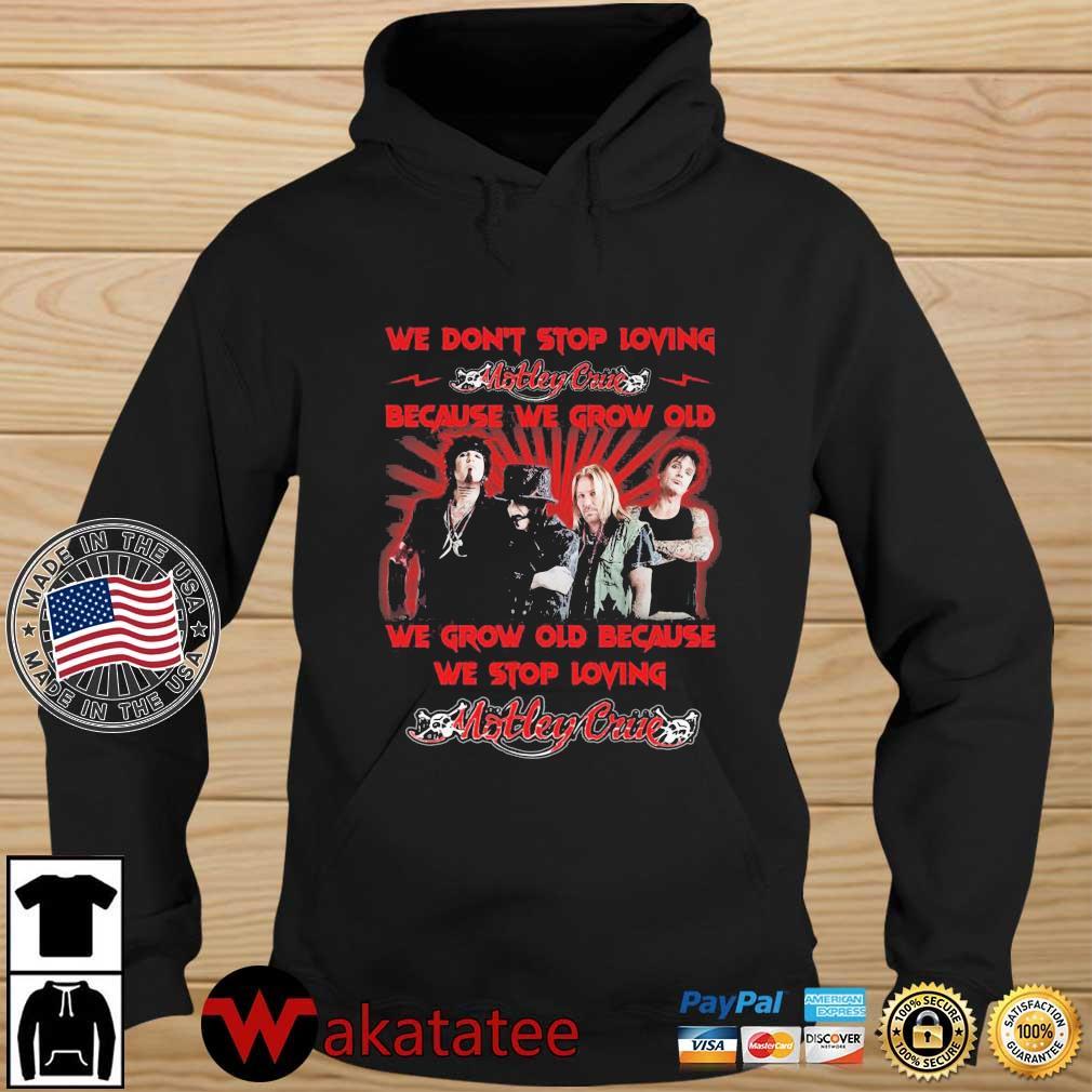 We don't stop loving Motley Crue because we grow old we grow old because we stop loving Motley Crue s Wakatatee hoodie den