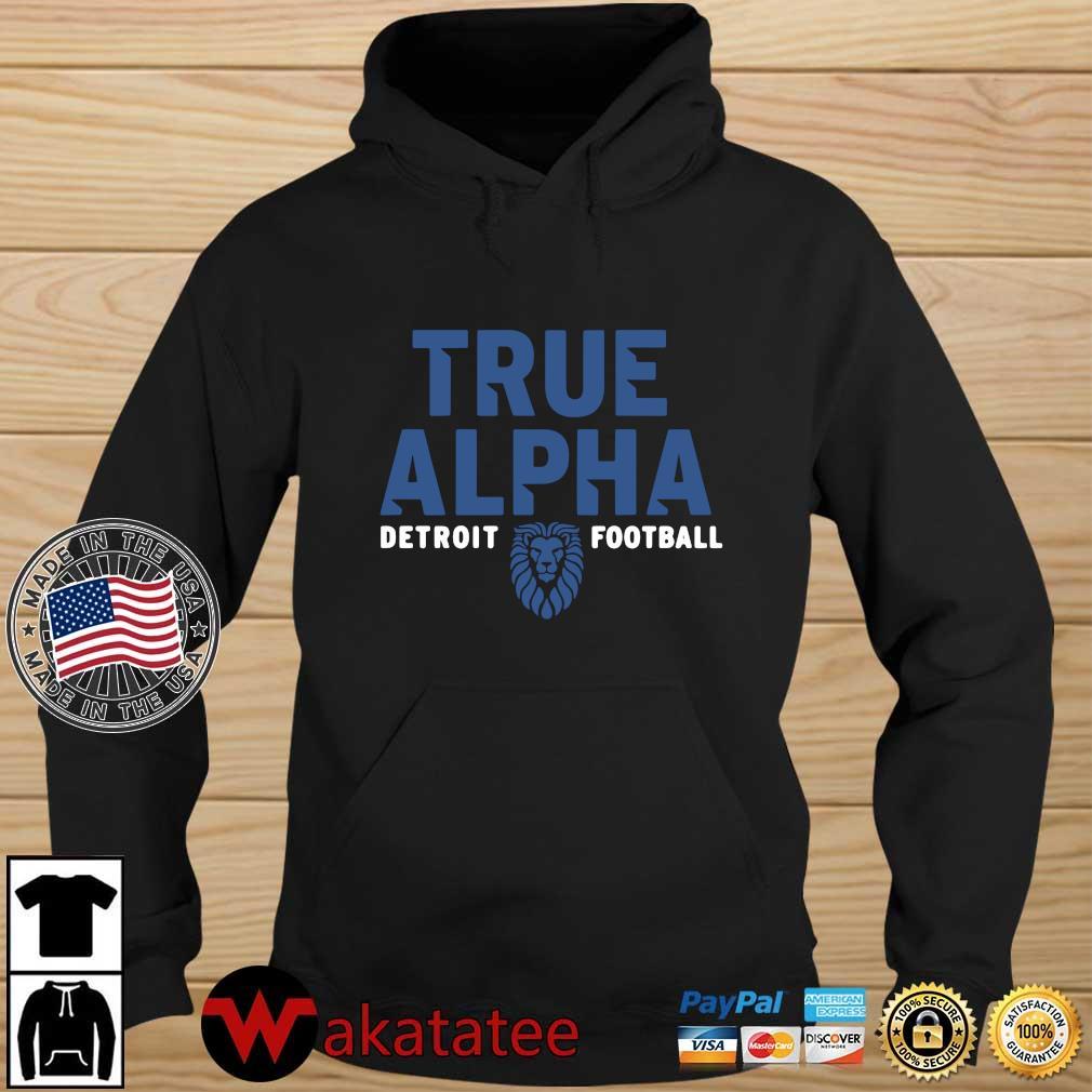 True alpha Detroit Lions football tee Wakatatee hoodie den