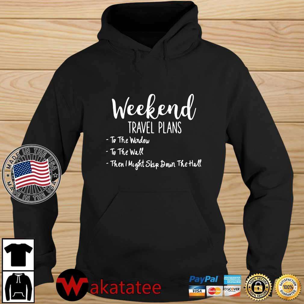 Weekend travel plans to the window to the wall Wakatatee hoodie den