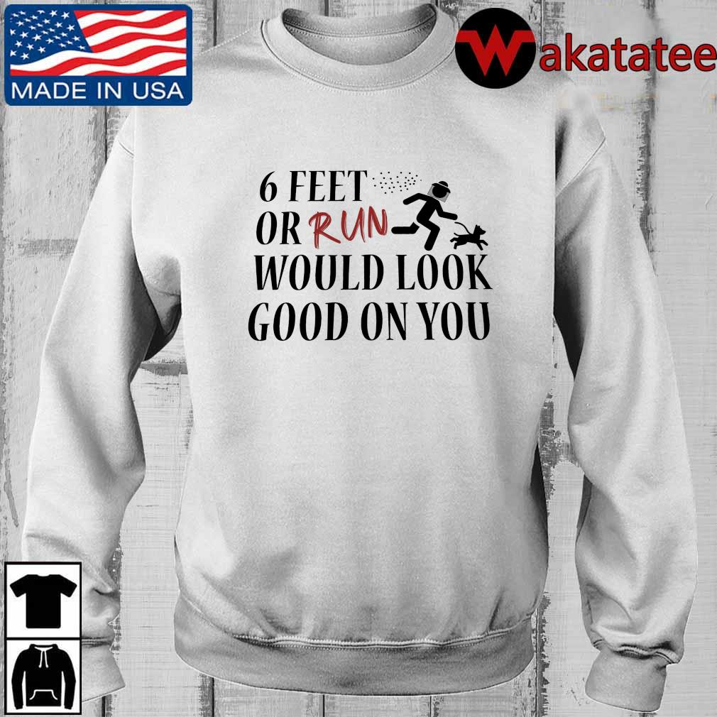 6 feet or tuen would look good on you shirt