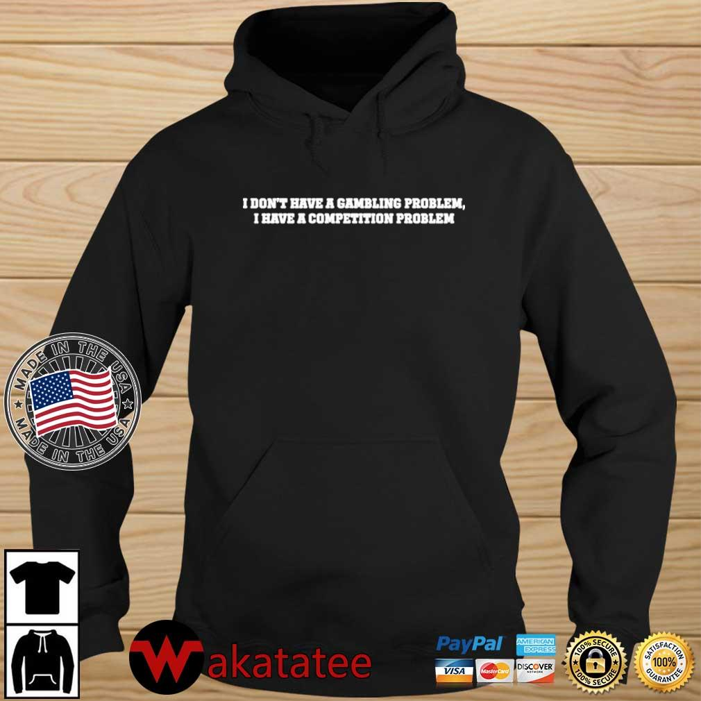 I don't have a gambling problem I have a competition problem Wakatatee hoodie den
