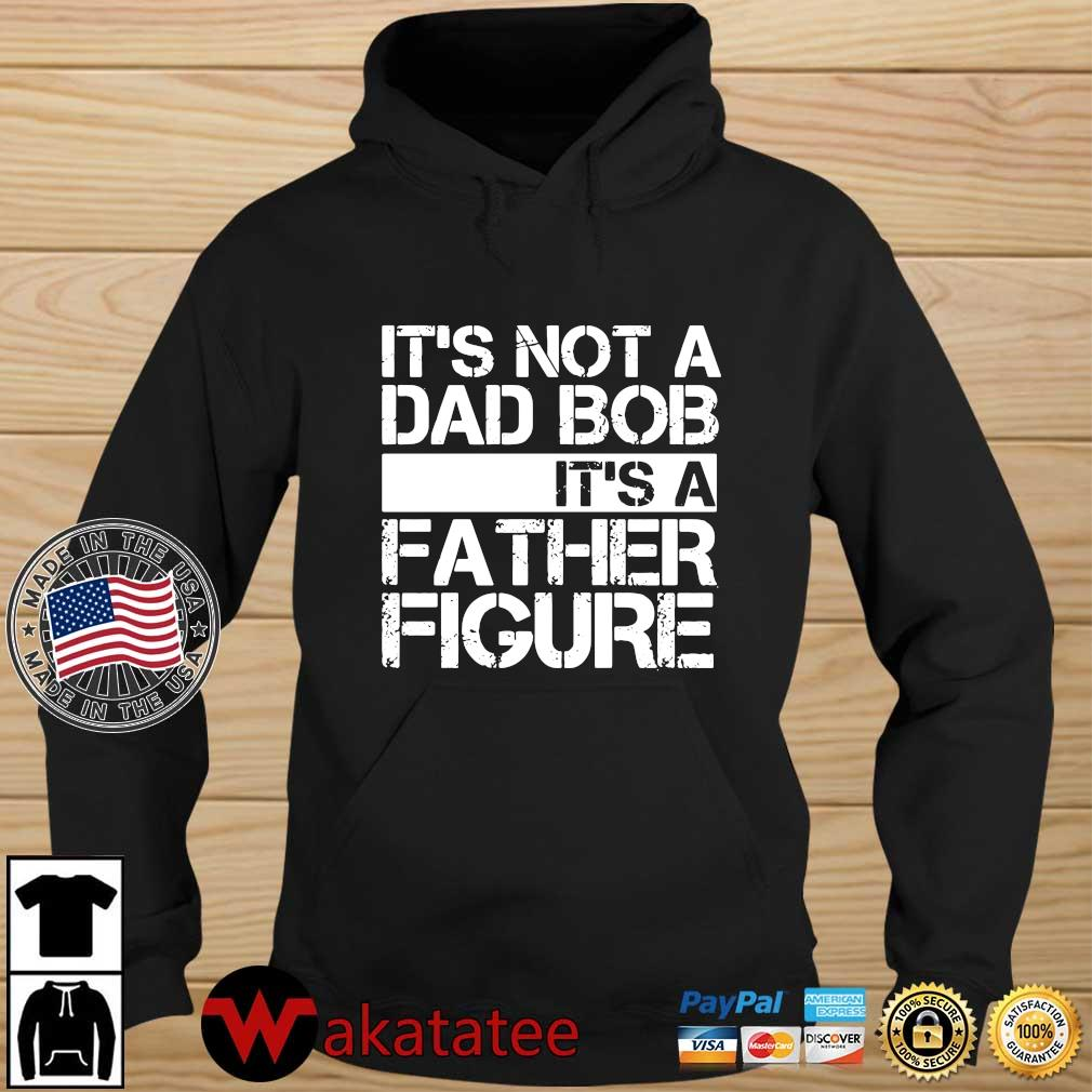 It_s not a dad bob It's a father figure Wakatatee hoodie den