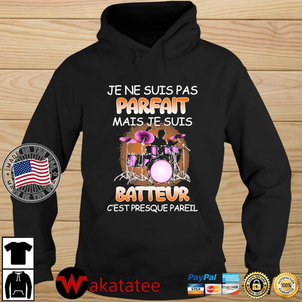 Je ne suis pas parfait mais je suis batteur c'est presque pareil Wakatatee hoodie den