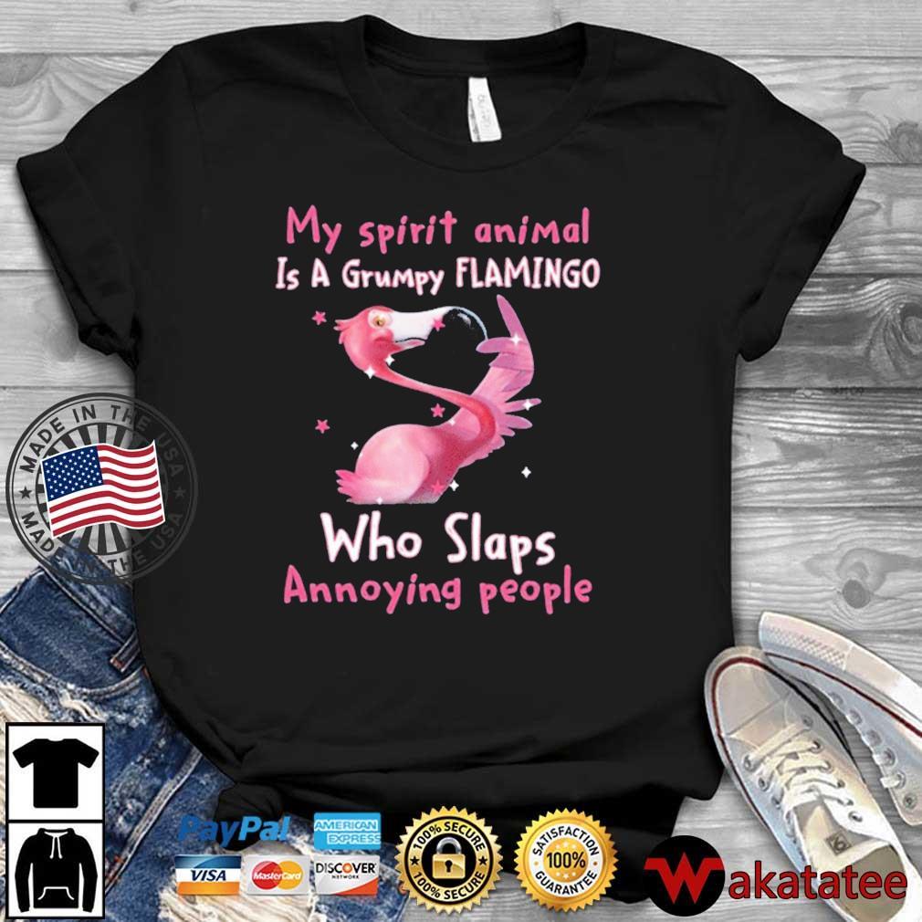 My Spirit Animal Is A Grumpy Flamingo Who Slaps Annoying People Shirt