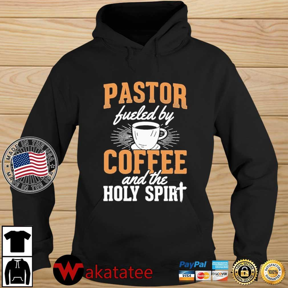 Pastor Fueled By Coffee And The Holy Spirit Shirt Wakatatee hoodie den