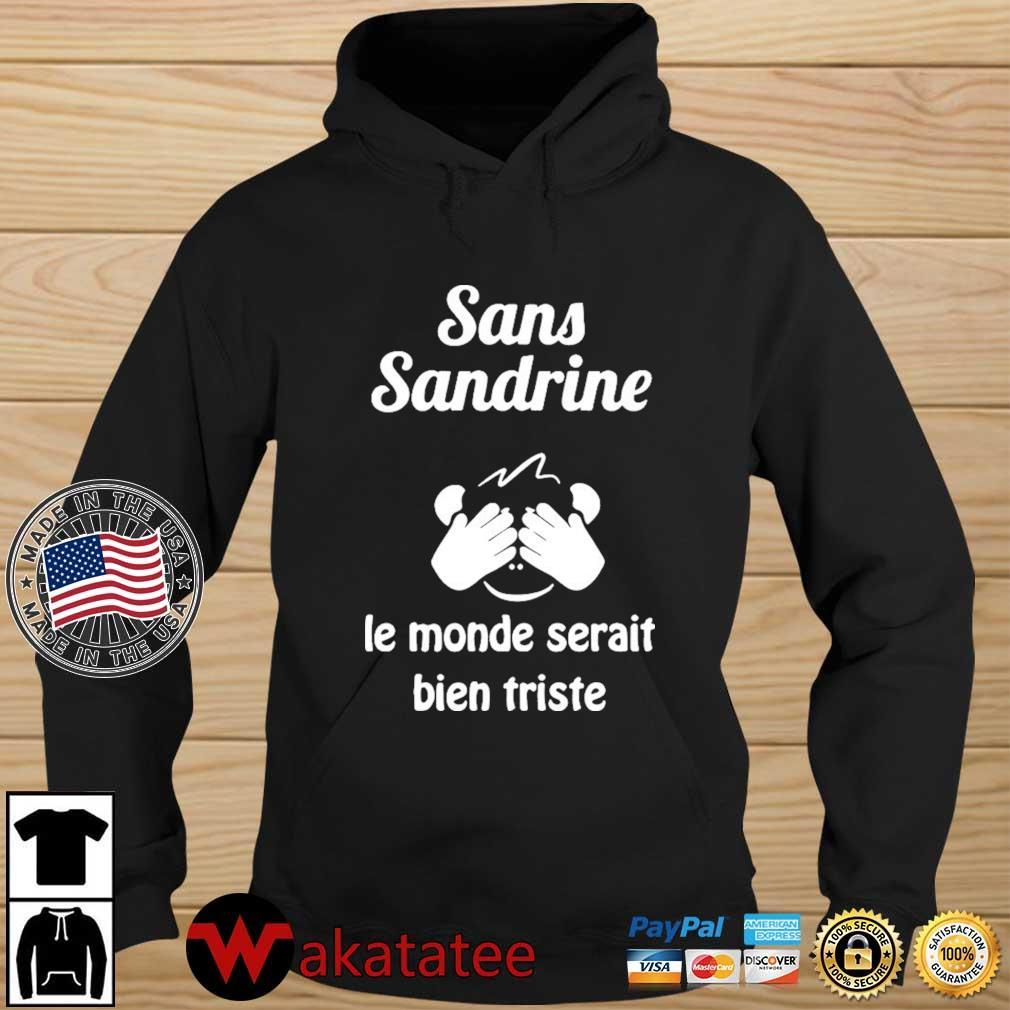 Sans Sandrine Le Monde Serait Bien Triste Shirt Wakatatee hoodie den