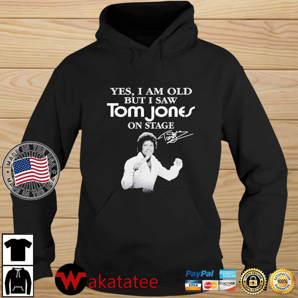 Yes I Am Old But I Saw Tom Jones On Stage Signature Shirt Wakatatee hoodie den