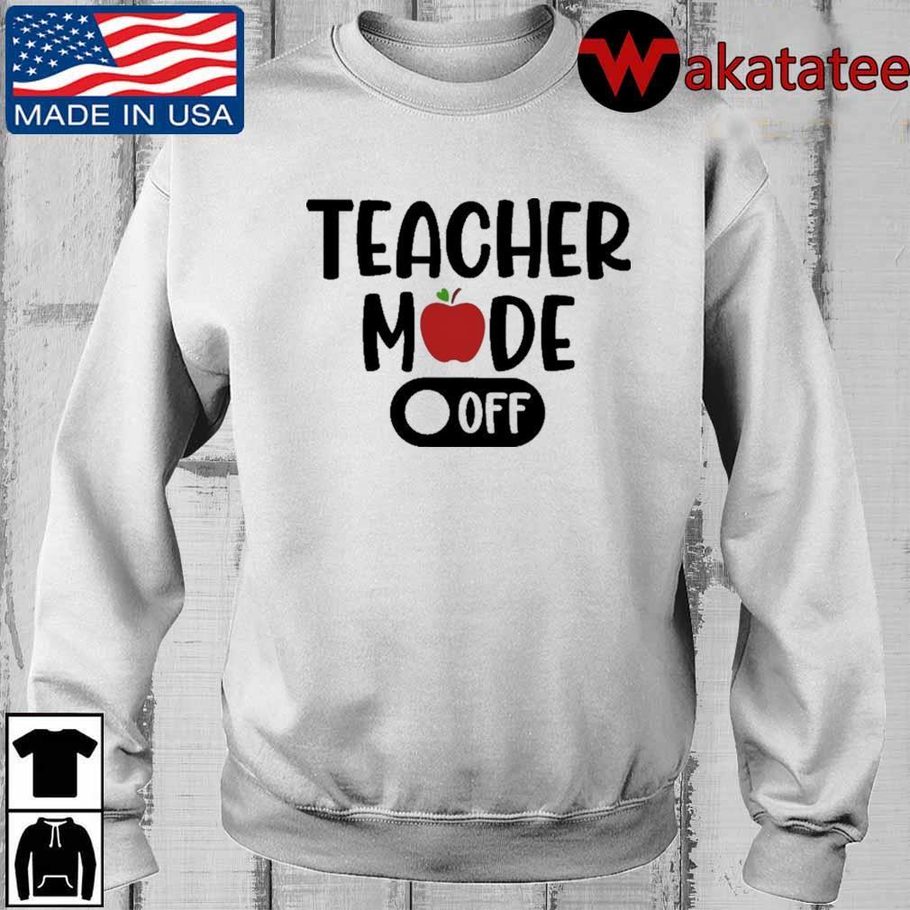 Teacher mode off shirt