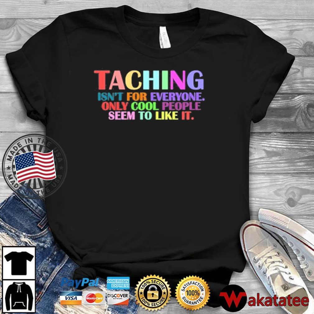 Teaching isn't for everyone only cool people seem to like it shirt