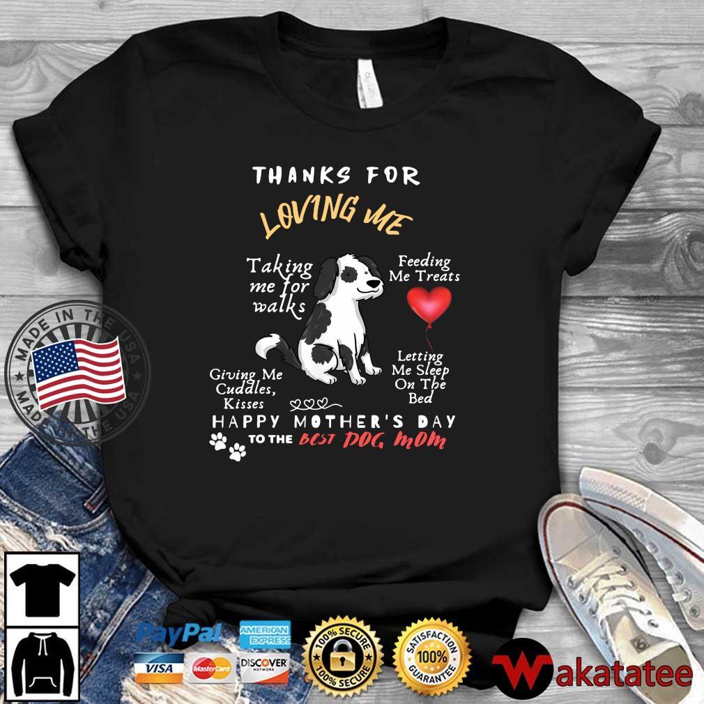 Thanks for loving Me talking Me for walks feeding Me treats shirt