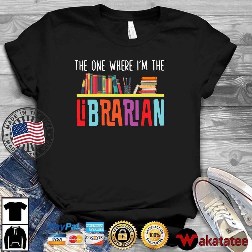The one where I'm the librarian shirt