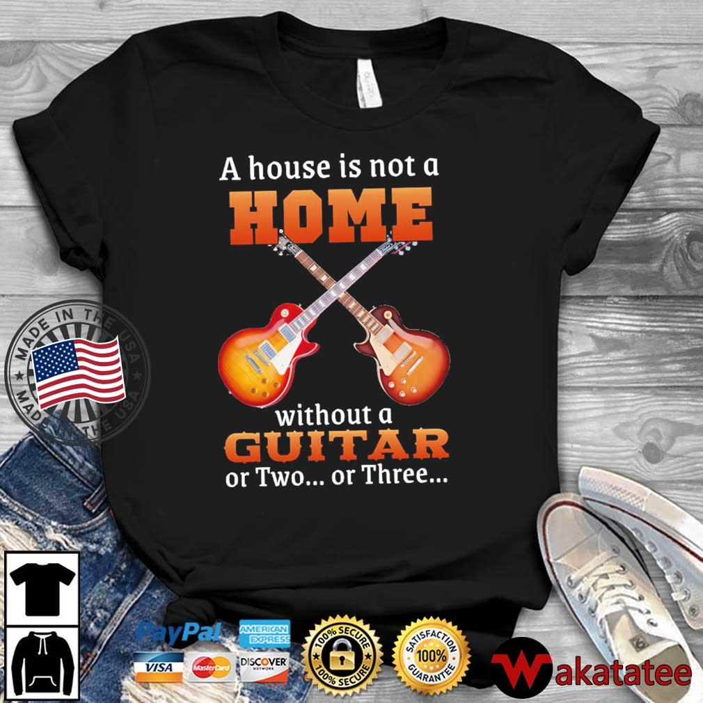 A house is not a home without a guitar or two or three shirt