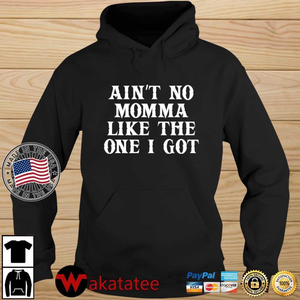 Ain't No Momma Like The One I Got Shirt Wakatatee hoodie den