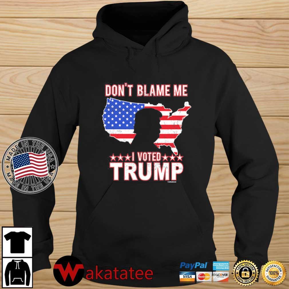 Don't blame Me I voted Trump America flag s Wakatatee hoodie den