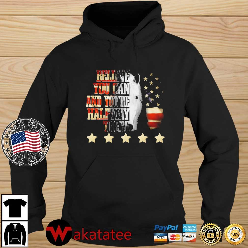Horse believe you can and you're halfway there American flag 4th Of July s Wakatatee hoodie den