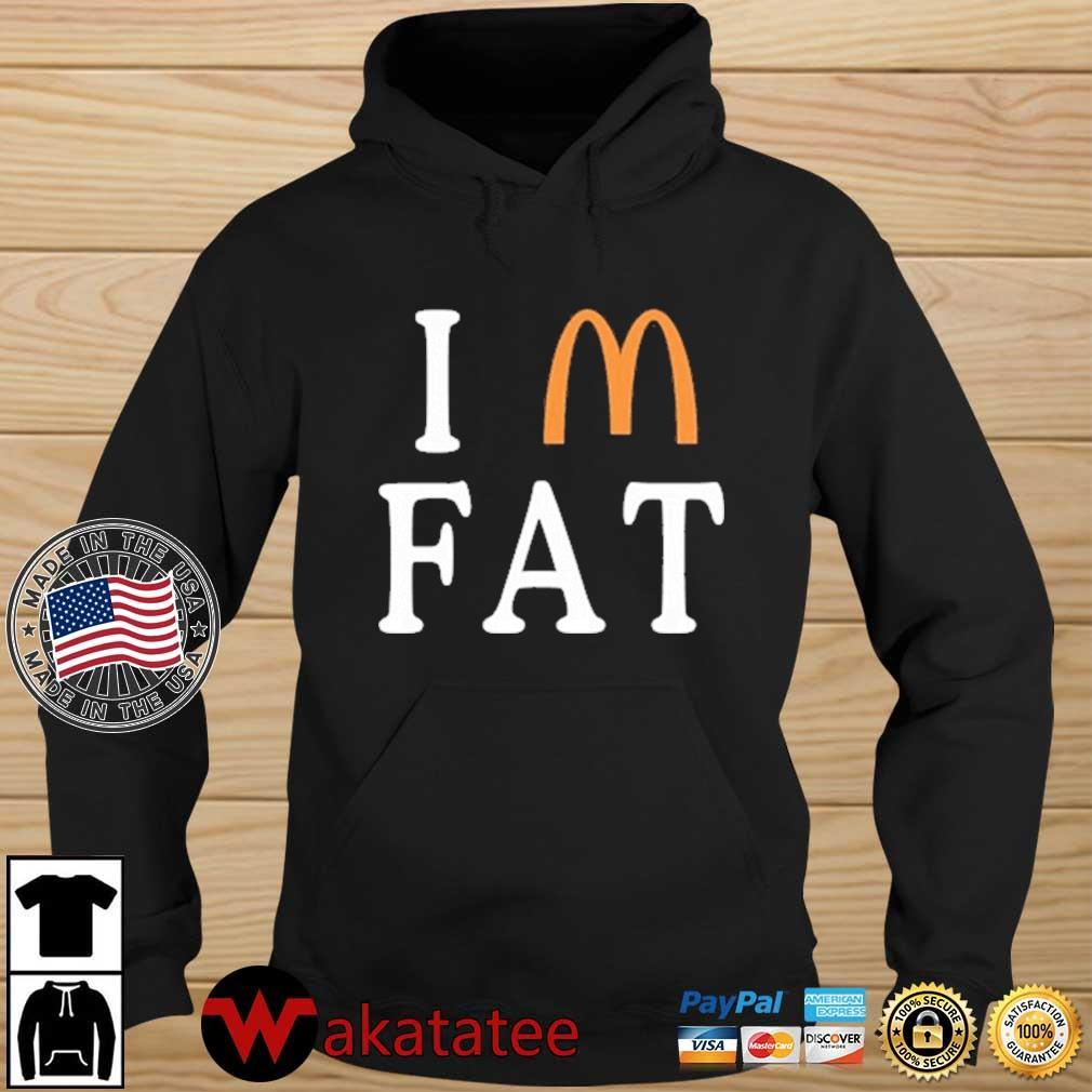 I Am Fat McDonald's Shirt Wakatatee hoodie den