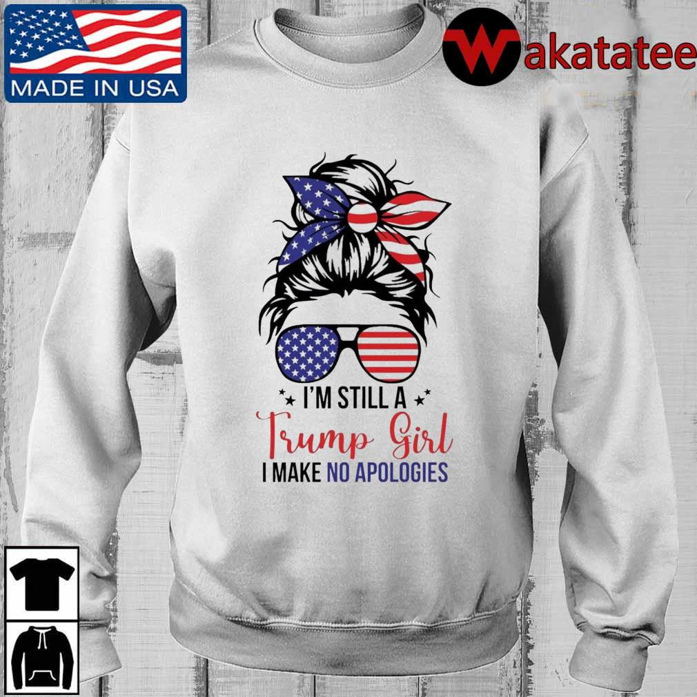 I'm Still A Trump Girl I Make No Apologies Shirt