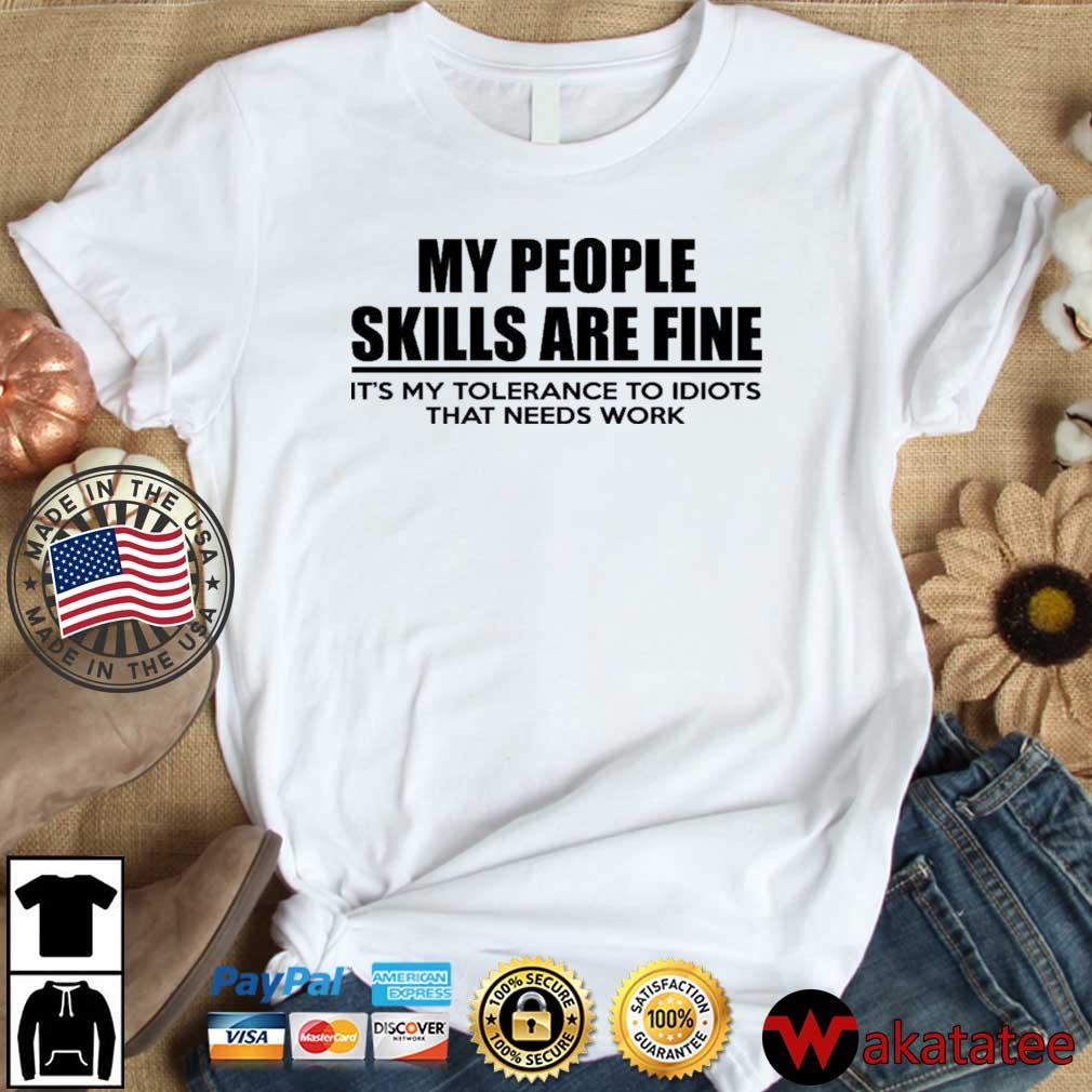 My People Skills Are Fine It's My Tolerance To Idiots That Needs Work Shirt Wakatatee dai dien trang