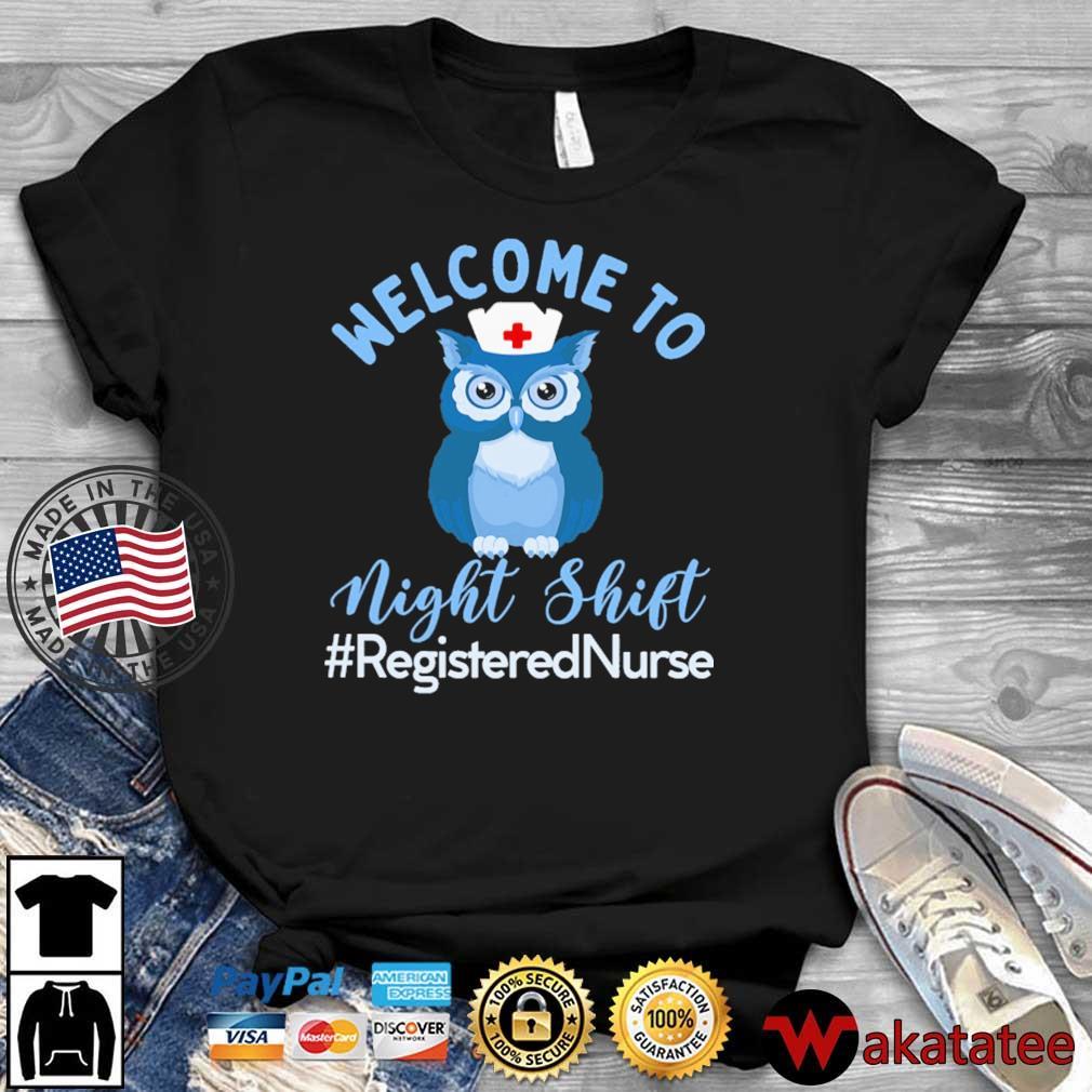 Owl welcome to night shift #RegisteredNurse shirt