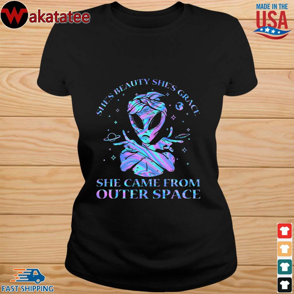 Alien She's Beauty She's Grace She Came From Outer Space Shirt ladies den