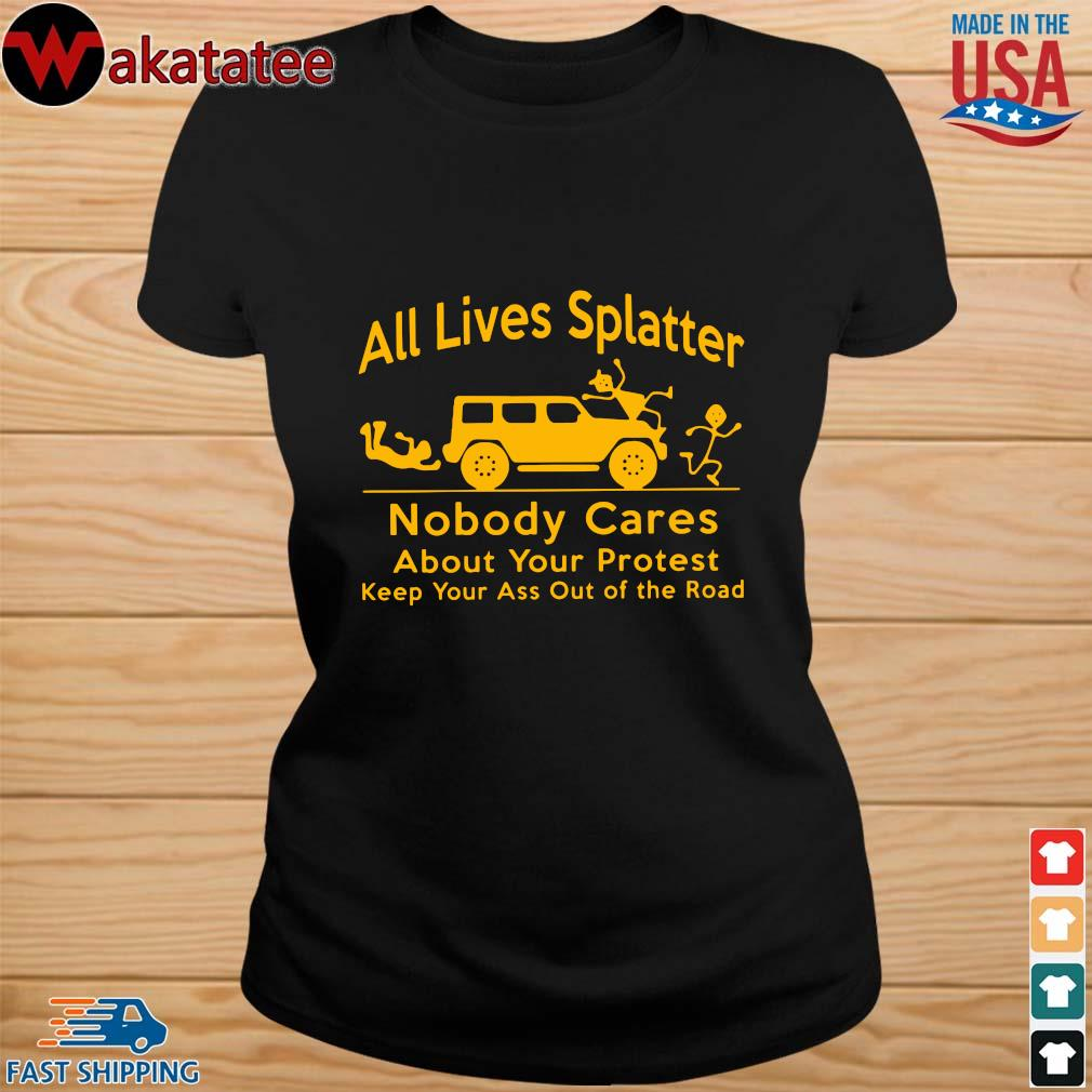 All lives splatter nobody cares about your protest keep your ass out of the road s ladies den
