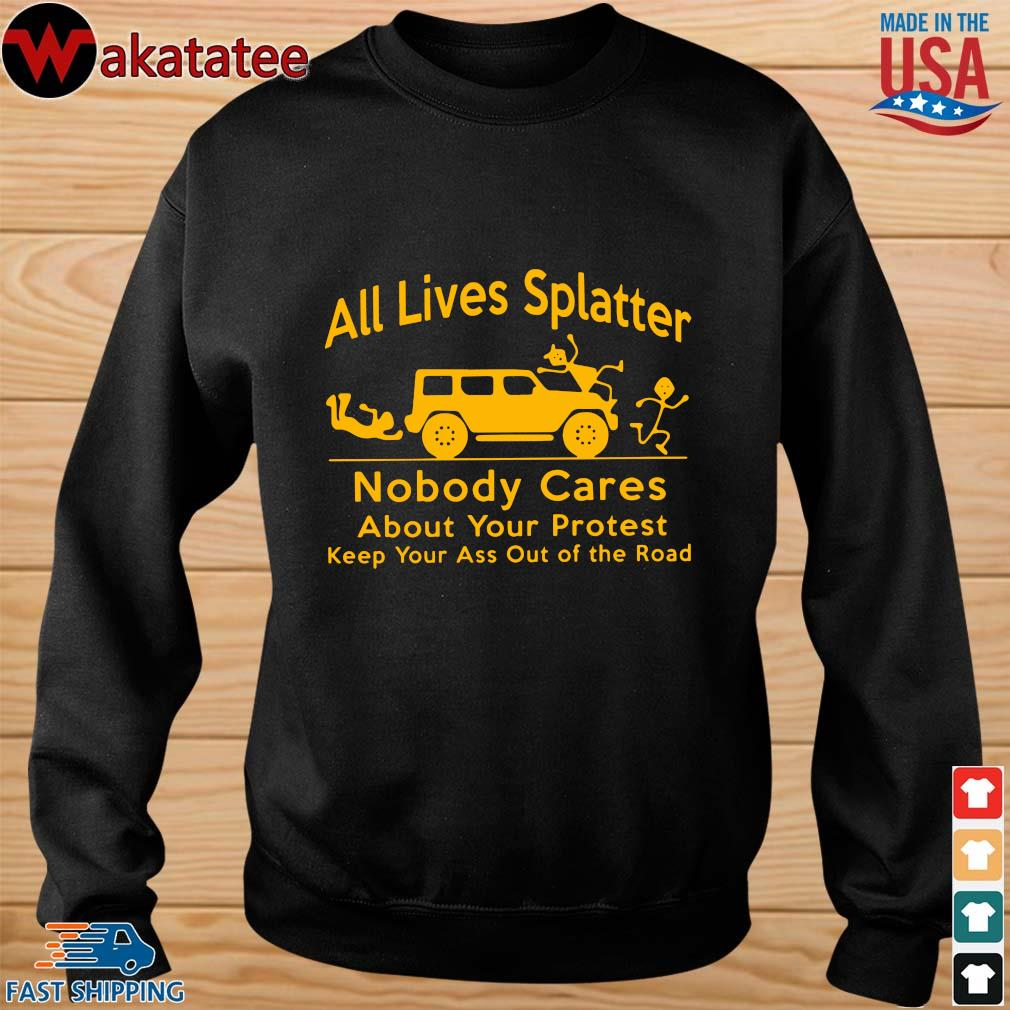 All lives splatter nobody cares about your protest keep your ass out of the road s sweater den
