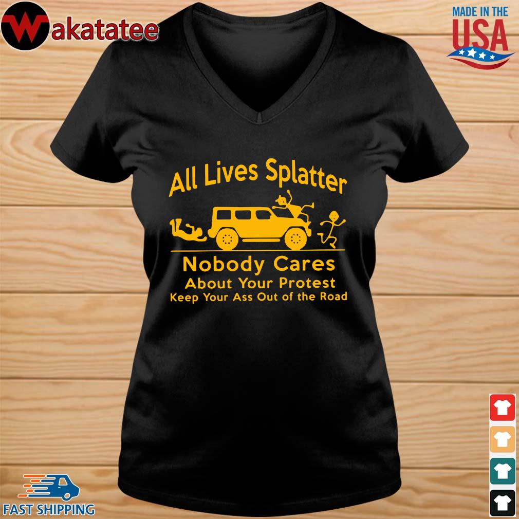 All lives splatter nobody cares about your protest keep your ass out of the road s vneck den
