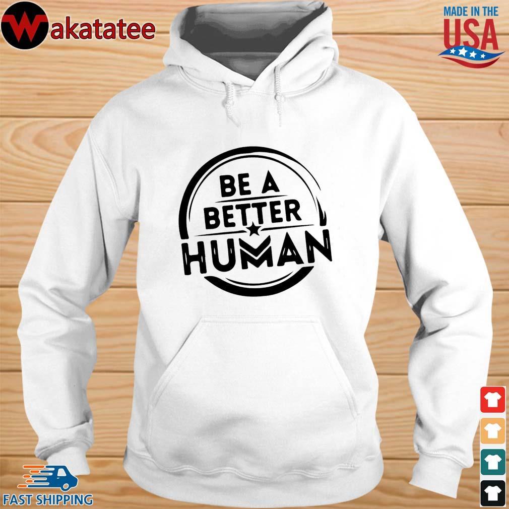 Be a better human s hoodie trang