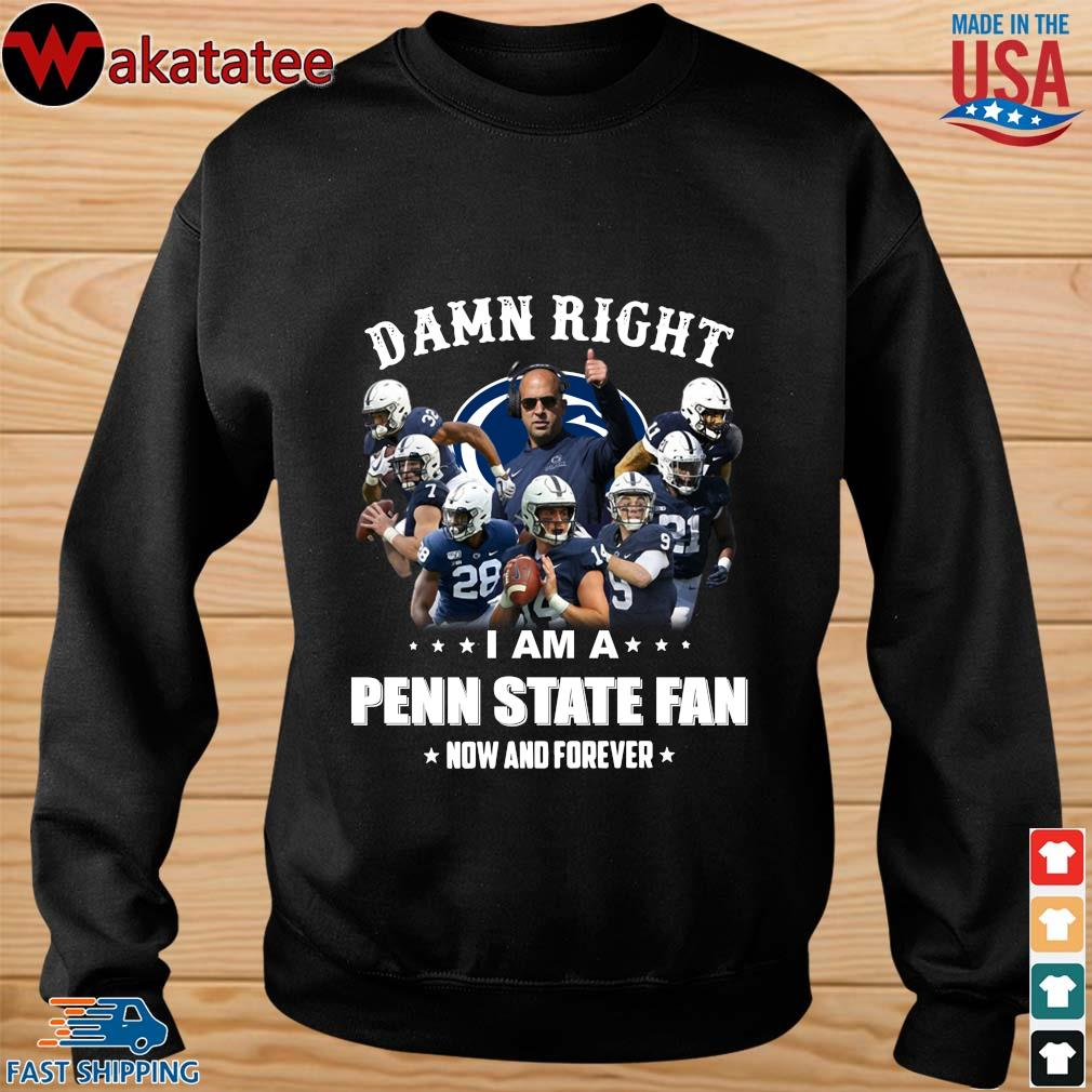Damn right I am a Penn state fan now and forever s sweater den