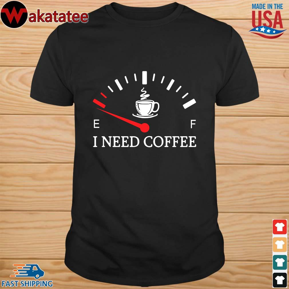 I run out of energy I need coffee shirt