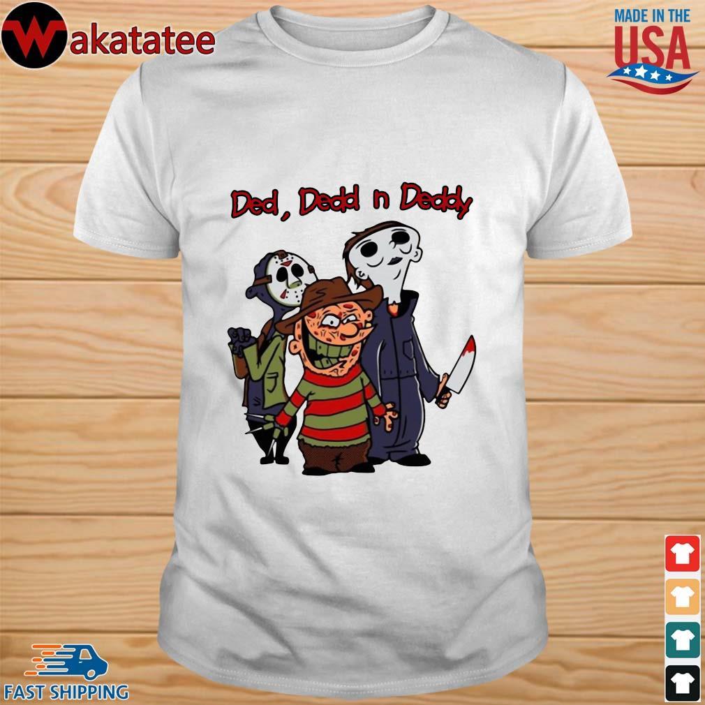Horror Characters MovieHalloween Jason Michael Freddy Ded Dedd n Deddy shirt