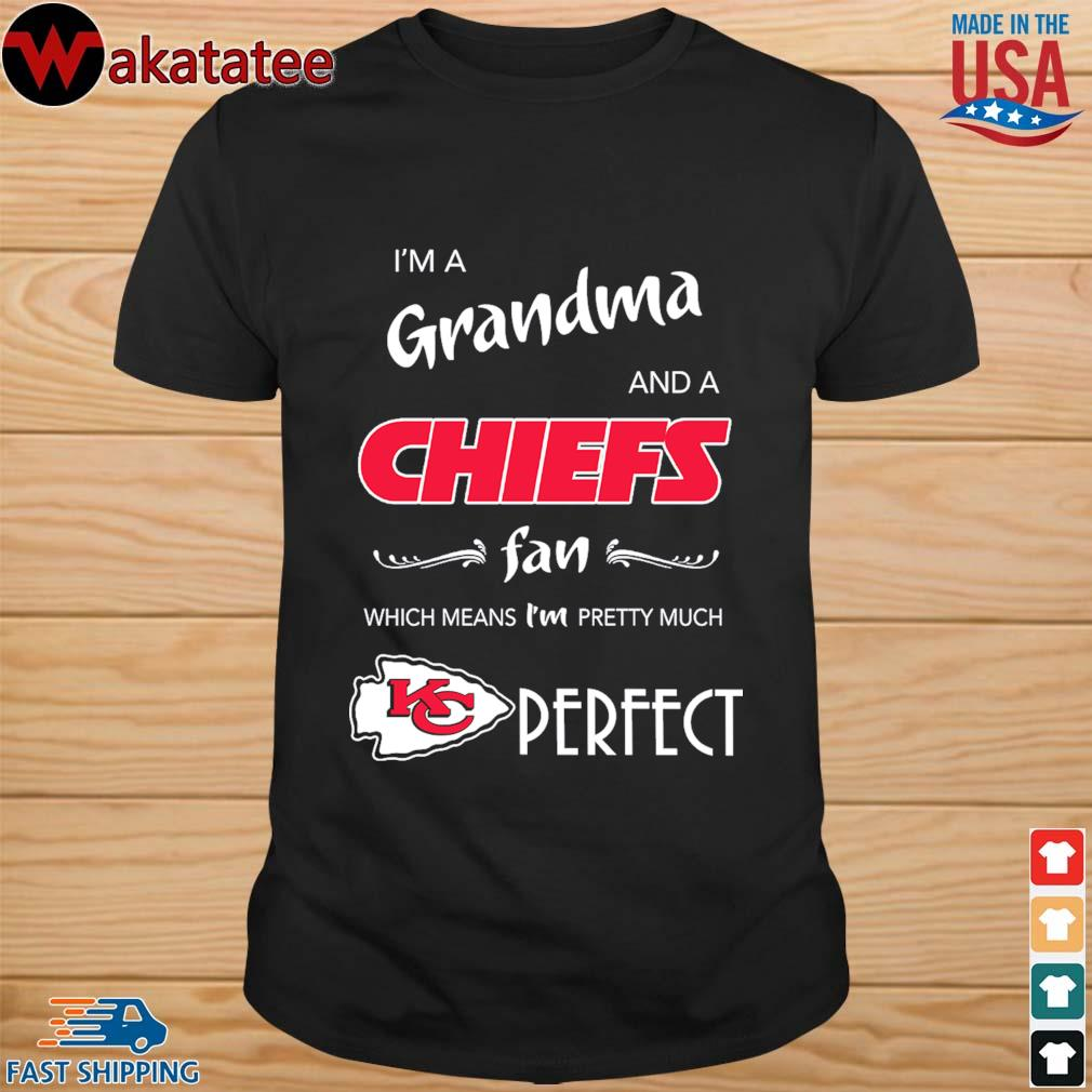 I'm a Grandma and a Kansas City Chiefs fan which means I'm pretty much perfect shirt