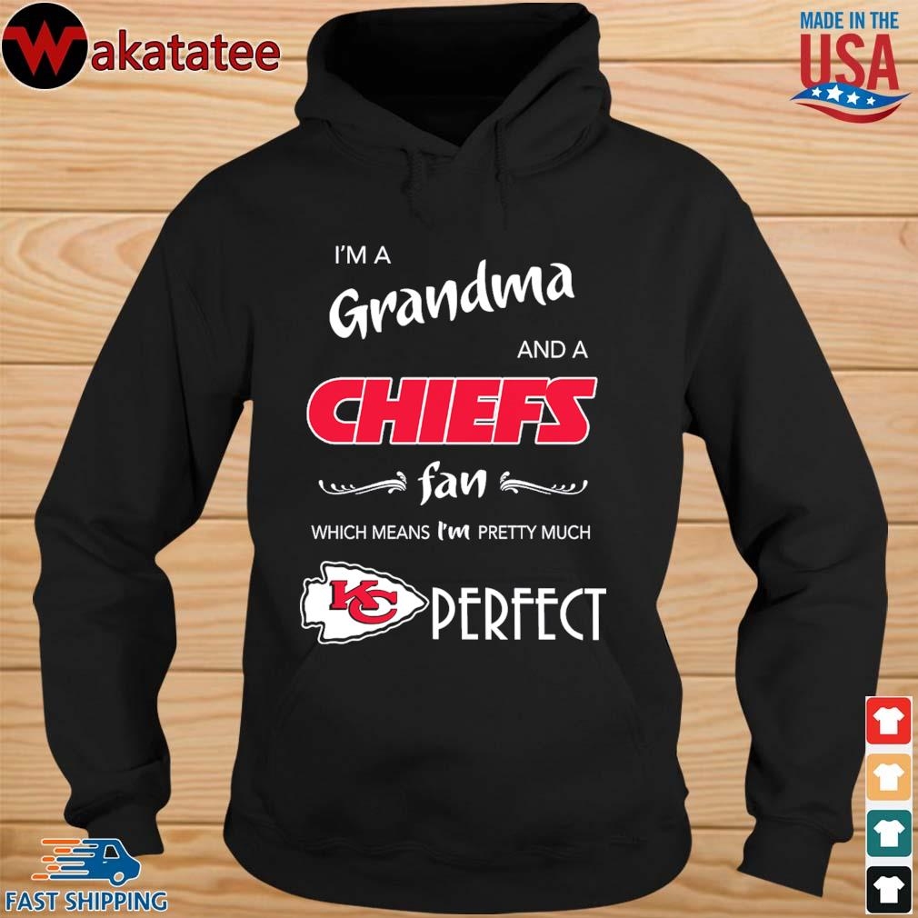 I'm a Grandma and a Kansas City Chiefs fan which means I'm pretty much perfect s hoodie den