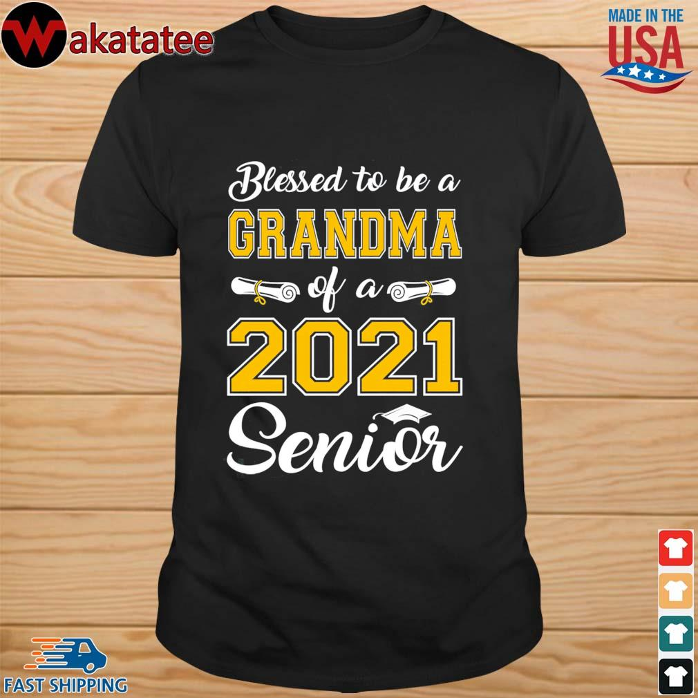 Blessed to be a grandma of a 2021 senior shirt