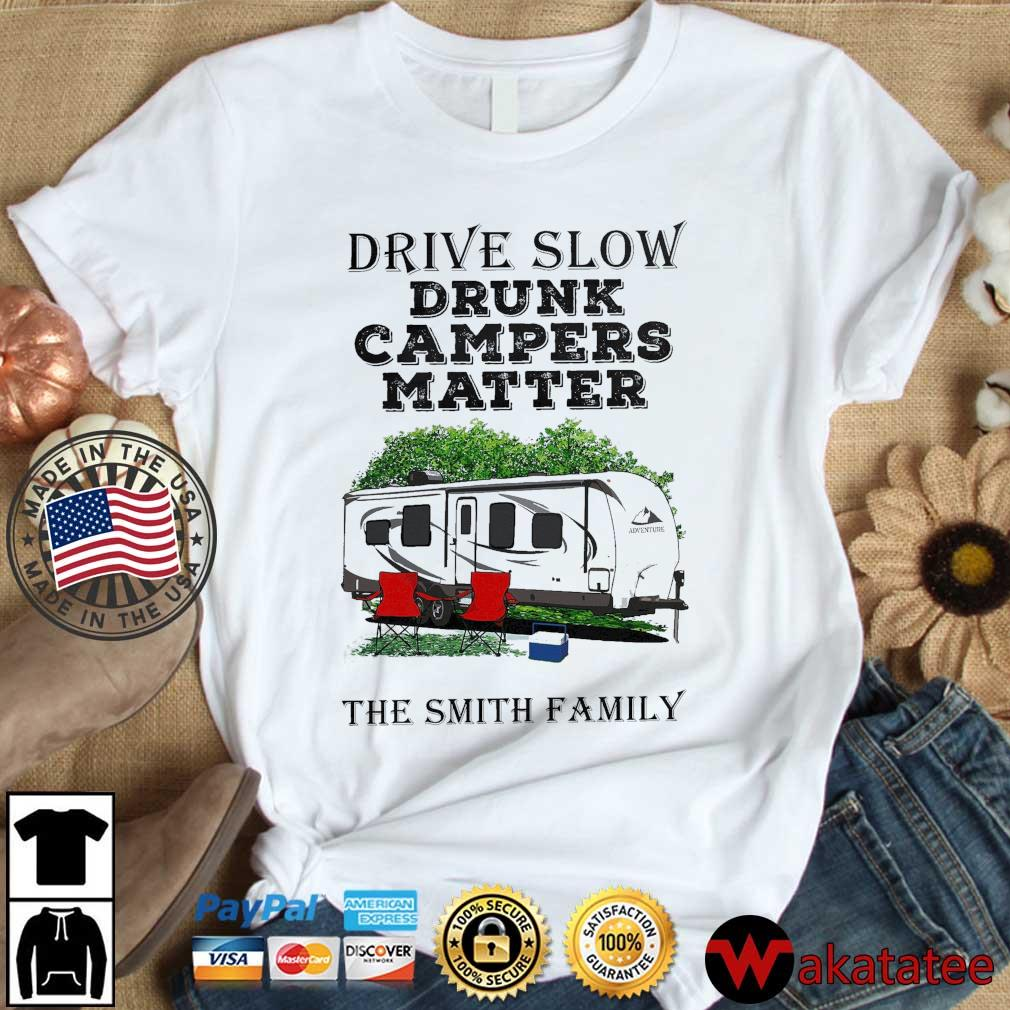 Drive slow drunk Campers matter the smith Family shirt